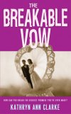 The Breakable Vow - The Novel - Author Ann Kathryn Clarke